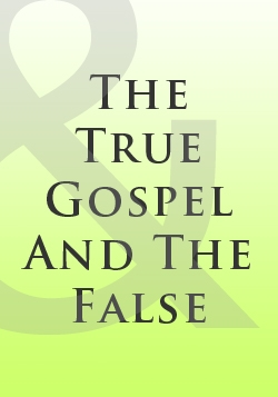 The True Gospel And The False